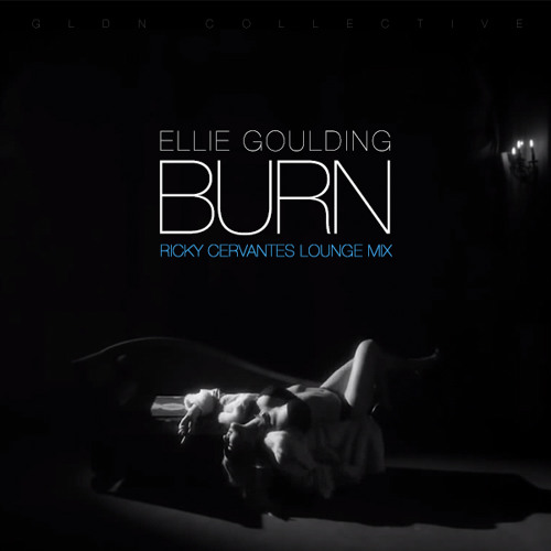 Ellie Goulding - Burn (Ricky Cervantes Lounge Mix ft. Penthouse Penthouse)