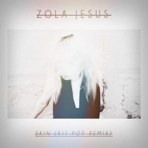 Zola Jesus - Skin (Kit Pop Remix)