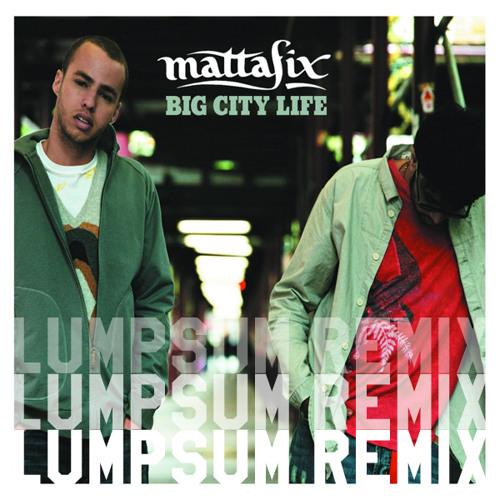 Big City Life - Mattafix (Lumpsum Remix)