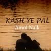 Kash ye Pal - Amol Naik