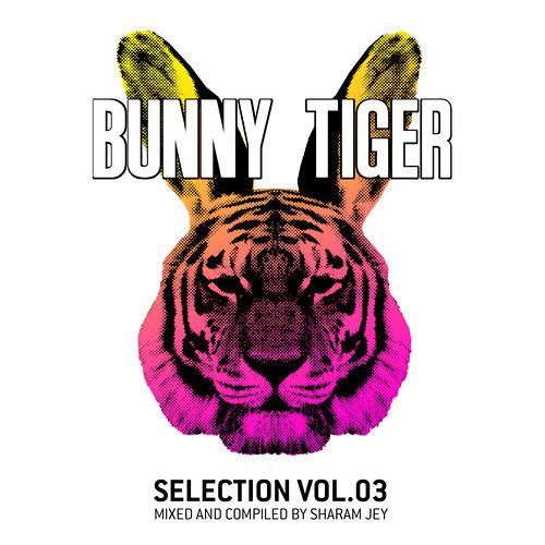 "SHARAM JEY - BUNNY TIGER ""SELECTION VOL 3"" In Da Mix /BTLP003/FREE DOWNLOAD!"