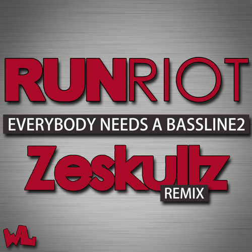 RuN RiOT - Everybody Needs a Bassline2 (Zeskullz Remix) - OUT NOW!