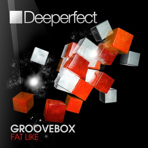 Groovebox - Fat Like (Original Mix) [Deeperfect]