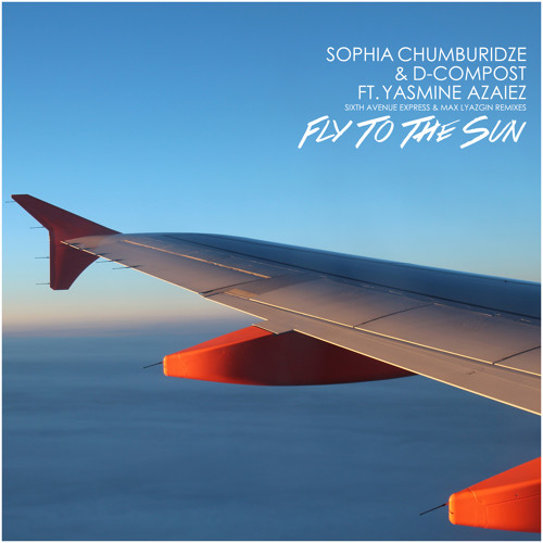 Sophia Chumburidze & D-Compost feat. Yasmine Azaiez - Fly To The Sun (Max Lyazgin Remix)