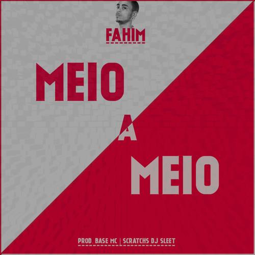 Fahim - Meio -A - Meio (prod. BASE Mc - scratchs Dj Sleet) [Single]