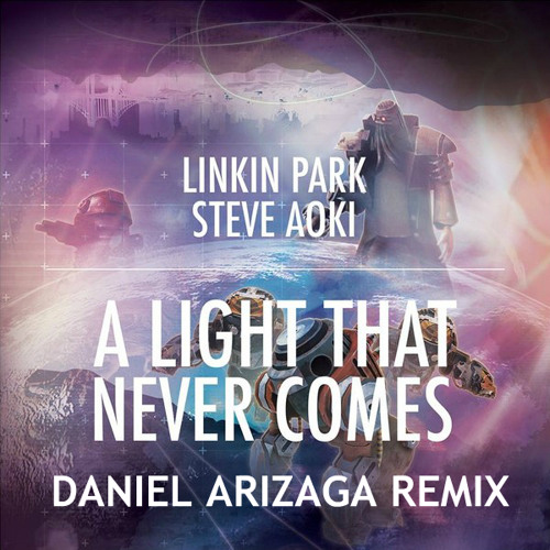 Linkin Park & Steve Aoki - A light that never comes (Daniel Arizaga Remix) (WORK IN PROGRESS)
