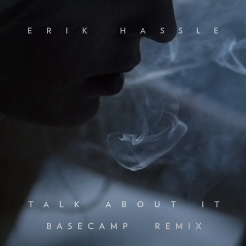 "Erik Hassle - ""Talk About It (BASECAMP Remix)"""
