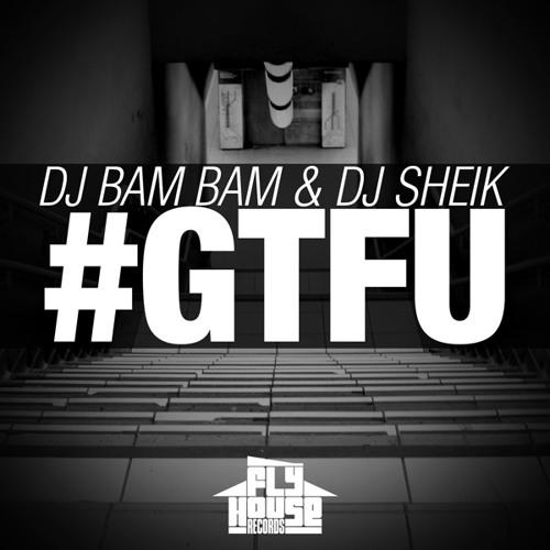 DJ Bam Bam & Dj Sheik - #GTFU