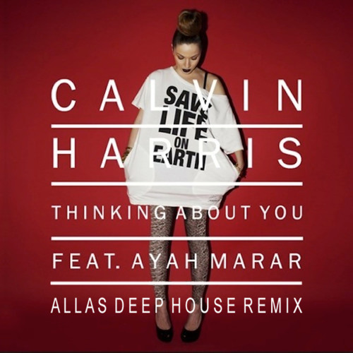 Calvin Harris - Thinking About You (Allas Deep House Remix)