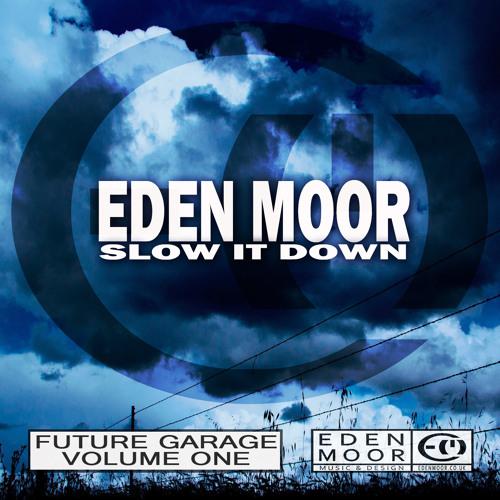 Eden Moor - Slow It Down - (PODCAST) FREE DOWNLOAD