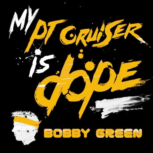 Bobby Green My PT Cruiser Is Dope (ΔF Mvsic RMX)