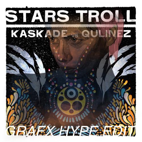 Kaskade - Stars Troll Feel (Grafx 2013 Hype Edit)