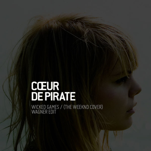 Wicked Games - Cœur de Pirate (The Weeknd cover) - Wagner Edit
