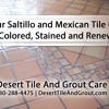 Your Saltillo and Mexican Tile Can Be Colored Stained and Renewed By Desert Tile and Grout Care