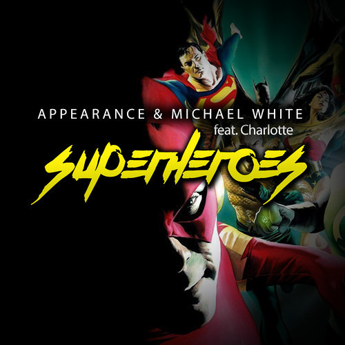 Superheroes by Appearance & Michael White ft. Charlotte