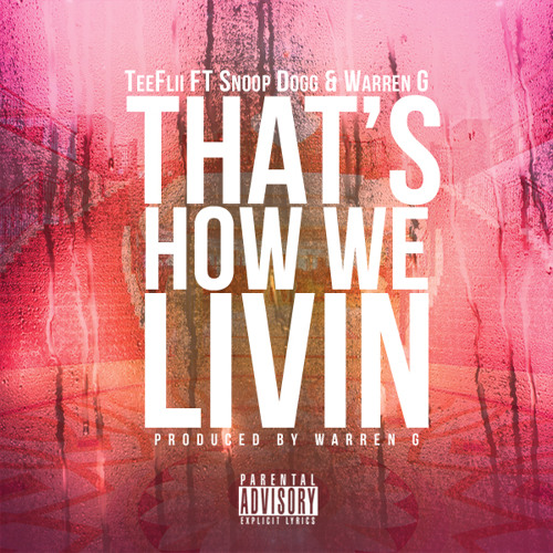 "TeeFlii ""That's How We Livin"" Featuring Snoop Dogg & Warren G."