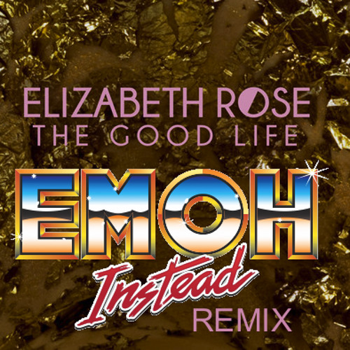 Elizabeth Rose - The Good Life (Emoh Instead 'Poolside' Mix)