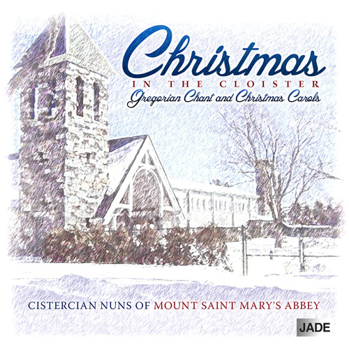 Silent Night from Christmas in the Cloister by the Nuns of Mt. St. Mary's Abbey