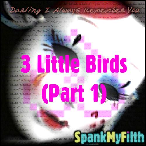 3 Little Birds (Part 1)