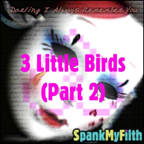 3 Little Birds (Part 2)