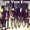Close Your Eyes - IM5
