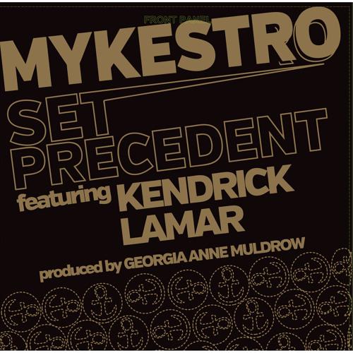 Mykestro ft. Kendrick Lamar - Set Precedent (LA Mix - Prod. By Georgia Anne Muldrow)