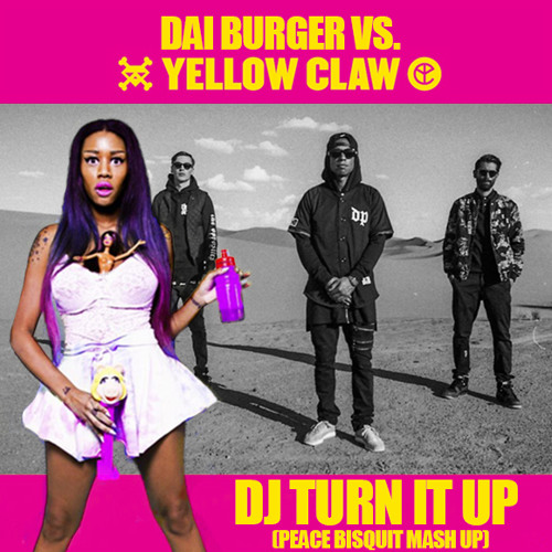 Dai Burger vs. Yellow Claw - DJ Turn It Up (Peace Bisquit Mash Up)