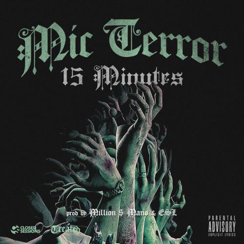 Mic Terror: 15 Minutes (prod by Million $ Mano & ESL)