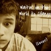 Waitin' On The World To Change (Cover By Lou Rivera)