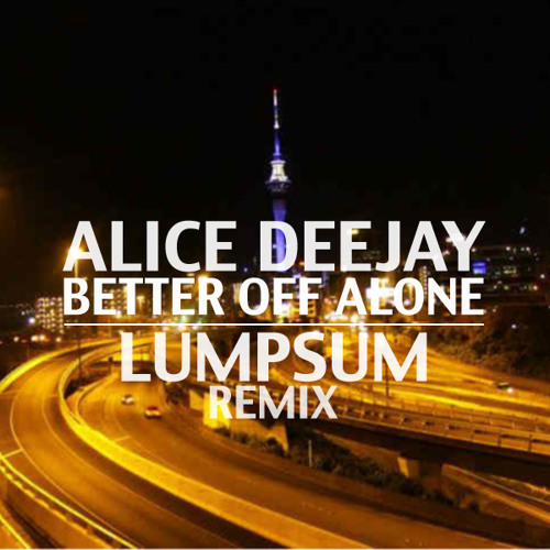 Better Off Alone - Alice Deejay (Lumpsum Remix)