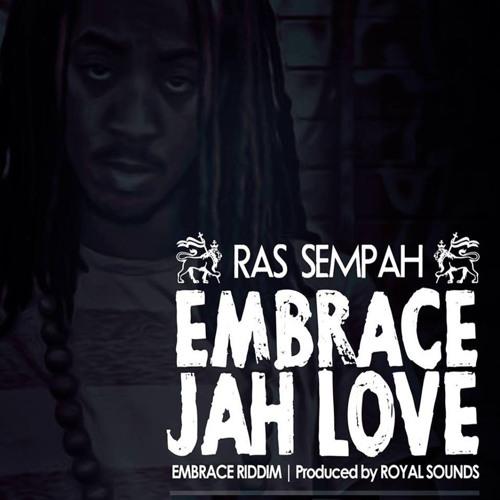 Ras Sempah - Embrace Jah Love (Prod. By Royal Sounds)