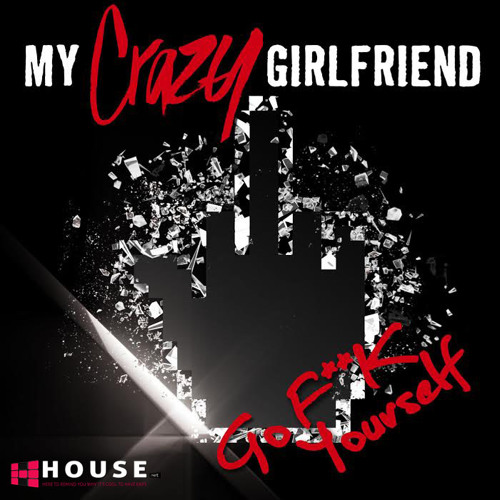 Go F**k Yourself by My Crazy Girlfriend (Richard Vission Remix) - House.NET Exclusive