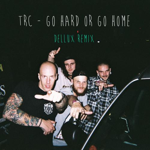 TRC - Go Hard Or Go Home (Dellux Remix) (Free Download)