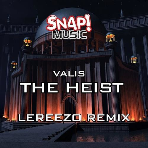 Valis-The Heist (LeReezo remix) SNAP MUSIC- OUT NOW!!