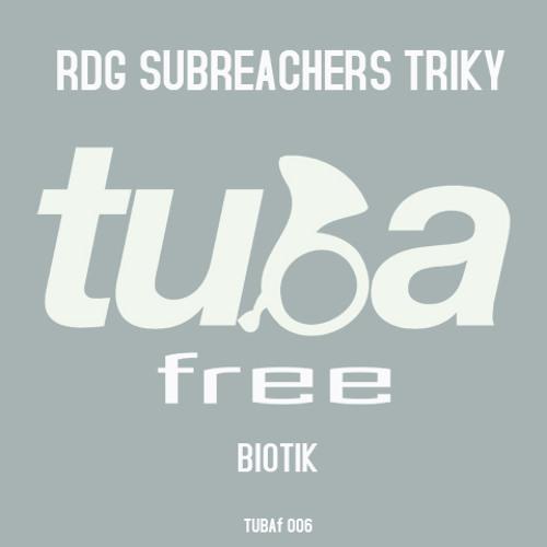 TUBAf 006 :: RDG, Subreachers & Triky - Biotik [FREE DOWNLOAD]