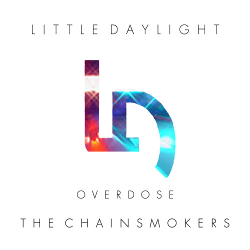 Little Daylight - Overdose (The Chainsmokers Remix)