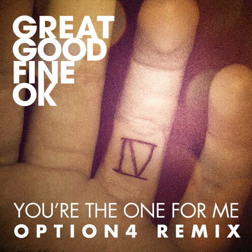 Great Good Fine Ok - You're The One For Me (option4 remix)