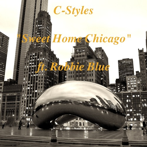 Chicago Styles - Sweet Home Chicago ft. Robbie Blue (Prod by: Cole James Cash)