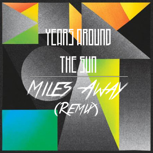 Miles Away (TRYBE Edit) - Years Around The Sun **FREE DL IN DESCRIPTION**