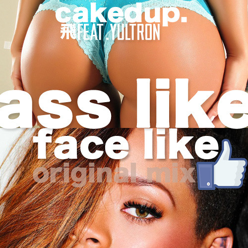 CAKEDUP-ASS LIKE KIM AND A FACE LIKE RIHANNA. FEAT. YULTRON *PREVIEW*