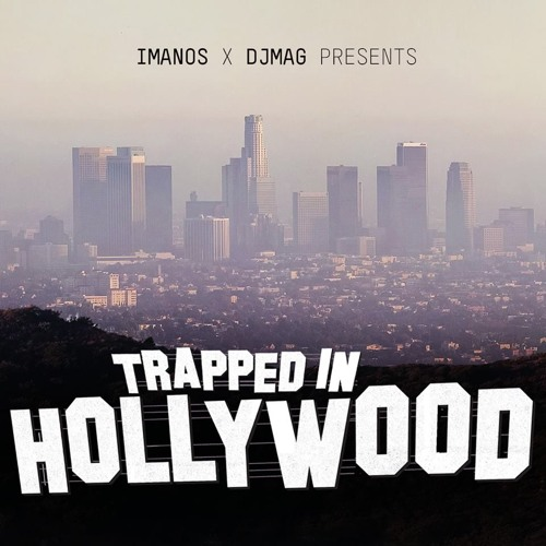 Imanos x DJ Mag - Trapped In Hollywood