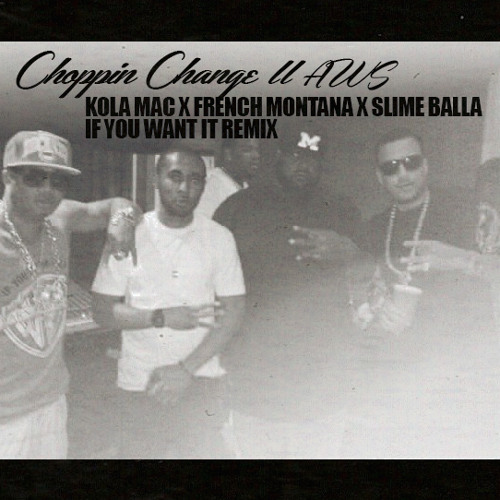 Kola Mac- If You Want It Ft. French Montana & Slime Balla