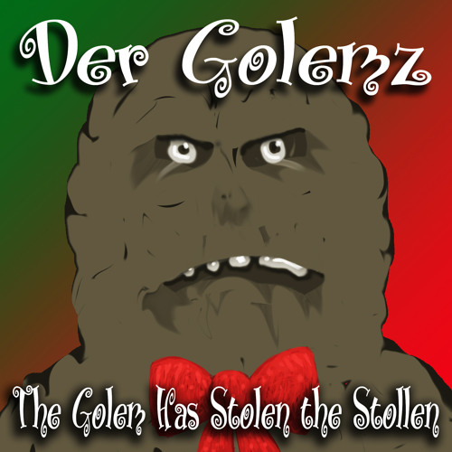 (as Der Golemz) :: The Golem Has Stolen The Stollen