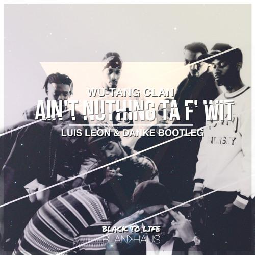Wu-Tang Clan - Ain't Nuthing Ta F' Wit (Luis Leon & Danke Bootleg)