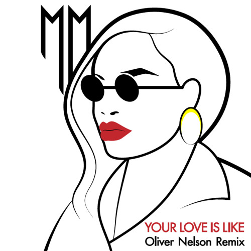 Your Love Is Like (Oliver Nelson Remix)