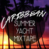 Caribbean - Summer Yacht Mixtape