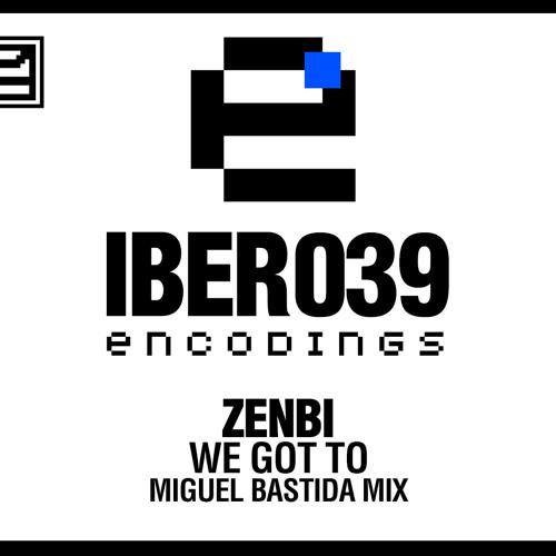 Zenbi - We Got To (Miguel Bastida Remix)