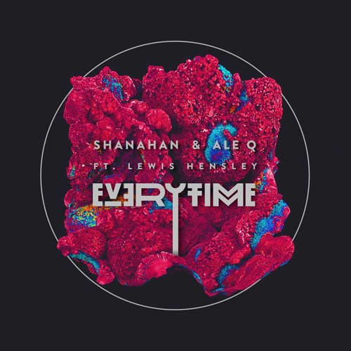 Shanahan & Ale Q Ft. Lewis Hensley - Everytime - Original Mix [ FREE DOWNLOAD ]