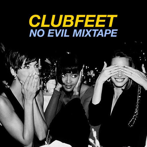 Clubfeet - 'No Evil' Mixtape