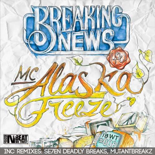 Breaking News ft Alaska MC - Freeze EP +remixes [OUT NOW on IBWTmusic]
